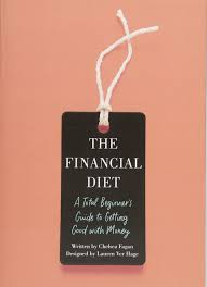 The Financial Diet: A Total Beginner's Guide to Getting Good with Money:  Fagan, Chelsea, Hage, Lauren Ver: 9781250176165: Amazon.com: Books
