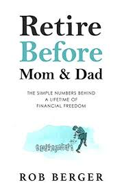 Retire Before Mom and Dad: The Simple Numbers Behind A Lifetime of  Financial Freedom eBook: Berger, Rob: Amazon.in: Kindle Store