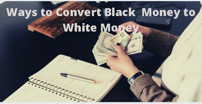10 Ways to Convert Black Money to White Money